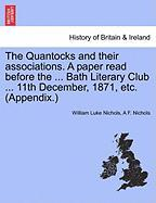 The Quantocks and Their Associations. a Paper Read Before the ... Bath Literary Club ... 11th December, 1871, Etc. (Appendix.) - Nichols, William Luke; Nichols, A. F.