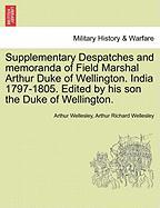 Supplementary Despatches and Memoranda of Field Marshal Arthur Duke of Wellington. India 1797-1805. Edited by His Son the Duke of Wellington. - Wellesley, Arthur