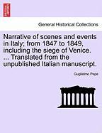 Narrative of Scenes and Events in Italy; From 1847 to 1849, Including the Siege of Venice. ... Translated from the Unpublished Italian Manuscript. - Pepe, Guglielmo
