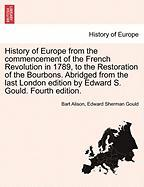 History of Europe from the Commencement of the French Revolution in 1789, to the Restoration of the Bourbons. Abridged from the Last London Edition by