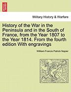 History of the War in the Peninsula and in the South of France, from the Year 1807 to the Year 1814. from the Fourth Edition with Engravings