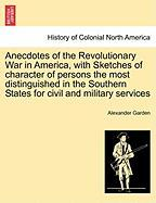Anecdotes of the Revolutionary War in America, with Sketches of Character of Persons the Most Distinguished in the Southern States for Civil and Milit