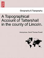 A Topographical Account of Tattershall in the County of Lincoln. - Anonymous; Powell, David Thomas