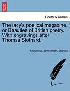 The Lady's Poetical Magazine, or Beauties of British Poetry. with Engravings After Thomas Stothard.