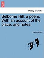 Selborne Hill; A Poem. with an Account of the Place, and Notes. - Griffiths, Daniel