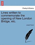 Lines Written to Commemorate the Opening of New London Bridge, Etc.