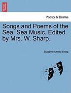 Songs and Poems of the Sea. Sea Music. Edited by Mrs. W. Sharp.