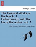 The Poetical Works of the Late A. J. Hollingsworth with the Life of the Author. Vol. 1.