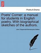 Poets' Corner: A Manual for Students in English Poetry. with Biographical Sketches of the Authors.