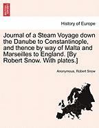Journal of a Steam Voyage Down the Danube to Constantinople, and Thence by Way of Malta and Marseilles to England. [By Robert Snow. with Plates.]