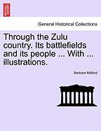Through the Zulu Country. Its Battlefields and Its People ... with ... Illustrations. - Mitford, Bertram