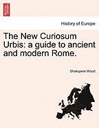 The New Curiosum Urbis: A Guide to Ancient and Modern Rome.