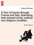 A Tour of Inquiry Through France and Italy, Illustrating Their Present Social, Political and Religious Condition. - Spencer, Edmund