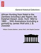 African Hunting from Natal to the Zambesi Including Lake Ngami, the Kalahari Desert, Andc. from 1852 to 1860 ... with Illustrations [Including a Portr