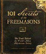 101 Secrets of the Freemasons: The Truth Behind the World's Most Mysterious Society