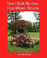 How I Built My Own Four-Wheel Bicycle - Blankenship, John