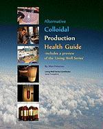 Alternative Colloidal Production Health Guide - Peterson, Marc