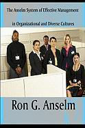 The Anselm System of Effective Management in Organizational and Diverse Cultures - Anselm, Ron G.
