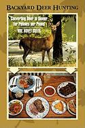Backyard Deer Hunting: Converting Deer to Dinner for Pennies Per Pound - Smith, Wm Hovey; Smith, William Hovey