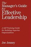 The Manager's Guide for Effective Leadership: A Self Training Guide for Building Superior Organizations