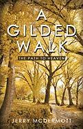 A Gilded Walk: The Path to Heaven - McDermott, Jerry