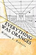 Everything Was Oranges