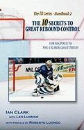 The 10 Secrets to Great Rebound Control: For Beginner to NHL-Caliber Goaltenders