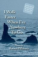 I Walk Faster When I've Nowhere to Go - Pillsbury, Robert