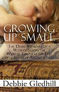 Growing Up Small: The Diary Memoirs of a Woman Seeing the World Through the Eyes of a Sexually Abused Child