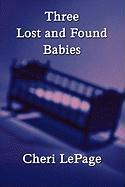 Three Lost and Found Babies - Lepage, Cheri