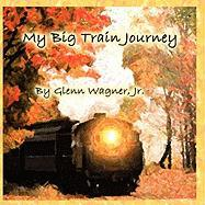 Our Big Train Journey - Wagner, Glenn