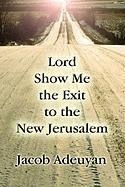 Lord Show Me the Exit to the New Jerusalem - Adeuyan, Jacob