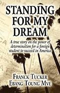 Standing for My Dream: A True Story on the Power of Determination for a Foreign Student to Succeed in America - Ebang Toung Mve, Franck Tucker
