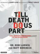 Till Death Do Us Part: Love, Marriage, and the Mind of the Killer Spouse