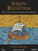 Sailing from Byzantium: How a Lost Empire Shaped the World