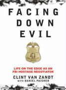 Facing Down Evil: Life on the Edge as an FBI Hostage Negotiator