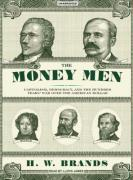 The Money Men: Capitalism, Democracy, and the Hundred Years' War Over the American Dollar