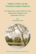 Subject Clitics in the Northern Italian Dialects: A Comparative Study Based on the Minimalist Program and Optimality Theory