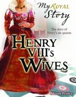 Henry VIII's Wives. by Alison Prince