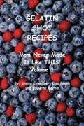 Gelatin Shot Recipes: Mom Never Made It Like This! Volume 1 - Eineichner, Sheila