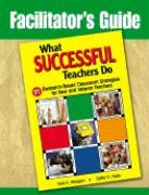 Facilitator's Guide to What Successful Teachers Do: 91 Research-Based Classroom Strategies for New and Veteran Teachers - Glasgow, Neal A.; Hicks, Cathy D.