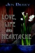 Love, Life and Heartache - Berry, Jen