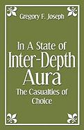 In a State of Inter-Depth Aura: The Casualties of Choice - Joseph, Gregory F.
