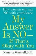 My Answer Is No--If That's Okay with You: How Women Can Say No with Confidence