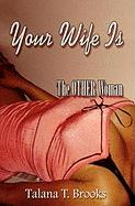 Your Wife Is the Other Woman - Brooks, Talana T.