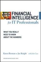 Financial Intelligence for IT Professionals: What You Really Need to Know about the Numbers