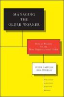 Managing the Older Worker: How to Prepare for the New Organizational Order
