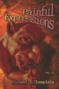 Painful Expressions: Vol. II - Champlain, Michael J.
