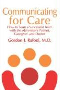 Communicating for Care: How to Form a Successful Team with the Alzheimer's Patient, Caregiver, and Doctor - Rafool M. D. , Gordon J.