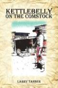 Kettlebelly on the Comstock